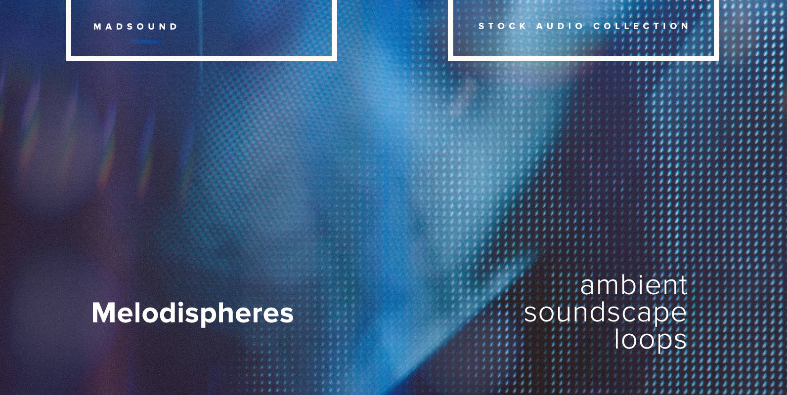 Melodispheres - Ambient Soundscape Loops