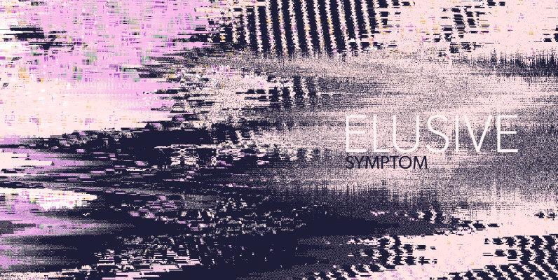 Elusive Symptom