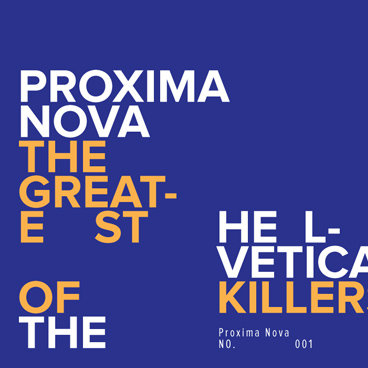 Proxima Nova The Helvetica Killer