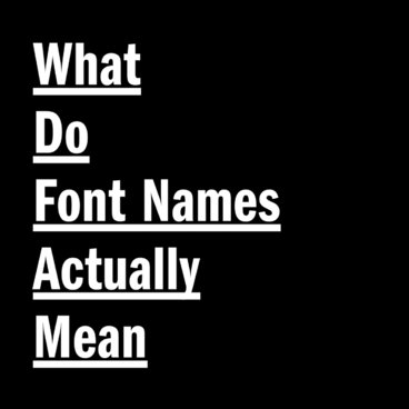 What Do Font Names Actually Mean?