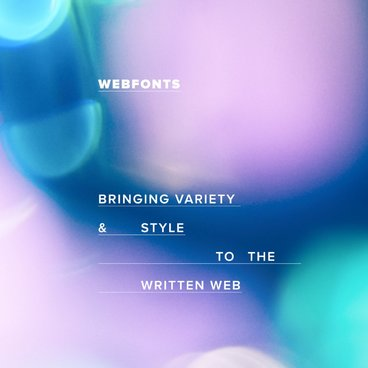 WebFonts: Bringing Variety and Style to the Written Web