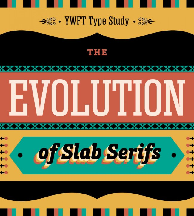 YWFT Type Study: The Evolution of Slab Serifs