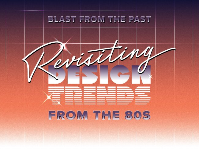 Blast From the Past: Revisiting Design Trends From the 80s
