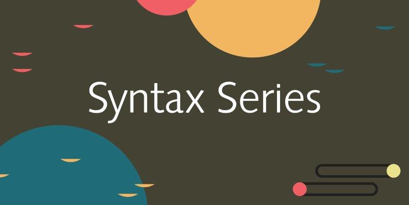 Syntax Series