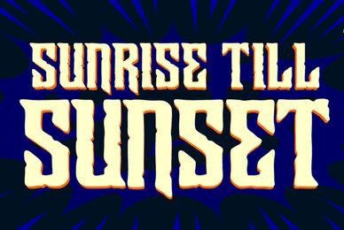 Sunrise Till Sunset