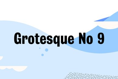 Grotesque No 9