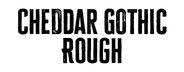 Cheddar Gothic Rough